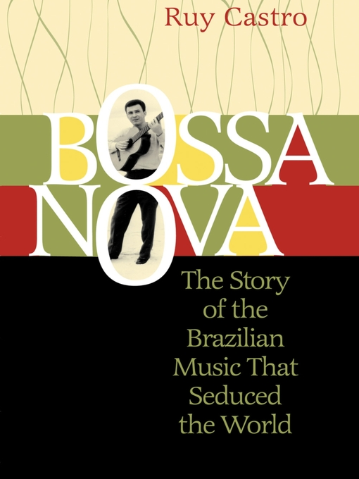 Bossa Nova (eBook): The Story of the Brazilian Music That Seduced the World